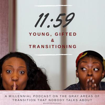 11:59 Young, Gifted & Transitioning