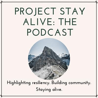 Project Stay Alive: The Podcast