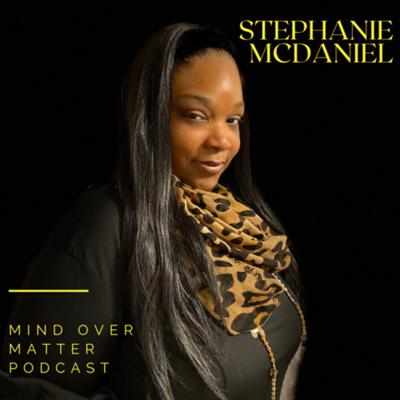 Mind Over Matter (M.O.M) with Stephanie McDaniel