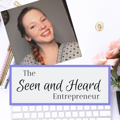 The Seen and Heard Entrepreneur