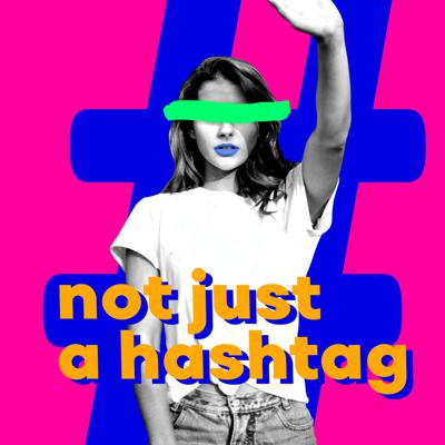 Not Just A Hashtag