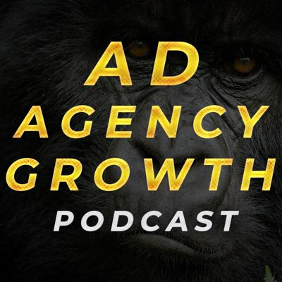 Ad Agency Growth Podcast