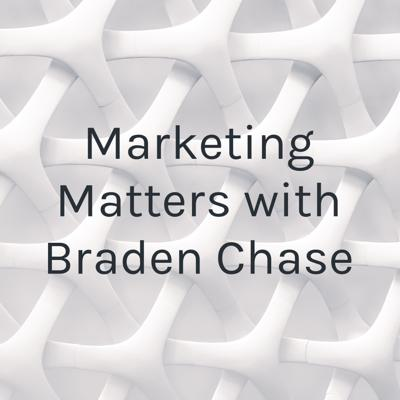 Marketing Matters with Braden Chase