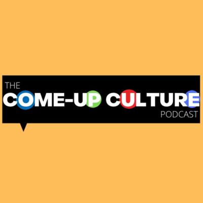 The Come-Up Culture Podcast