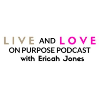 Live and Love on Purpose with Ericah Jones