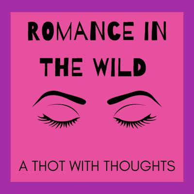 Romance in the Wild: A Thot with Thoughts