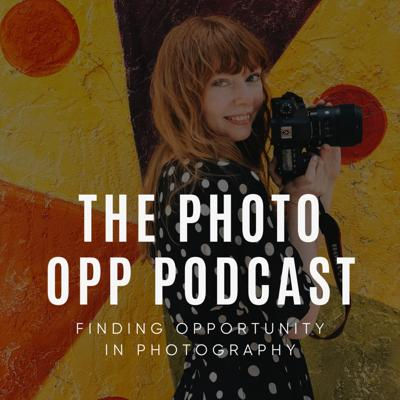 The Photo Opp Podcast: Finding Opportunity in Photography