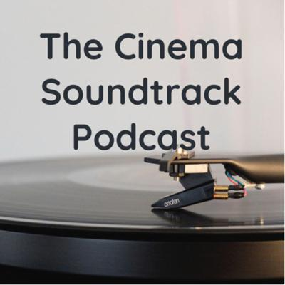 The Cinema Soundtrack Podcast