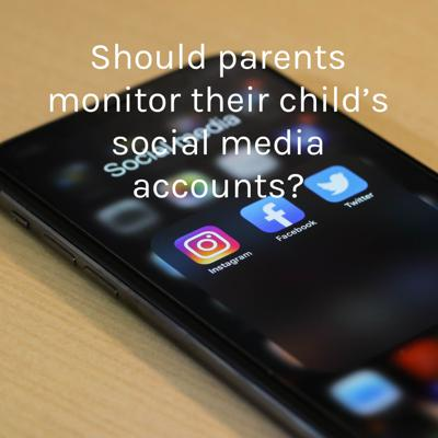 Should parents monitor their child's social media accounts?