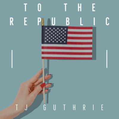 To The Republic - Modern Constitutional Conservative Podcast