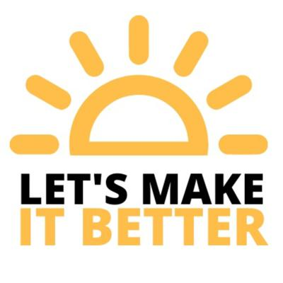 Welcome to Let's Make It Better - Podcasts #1