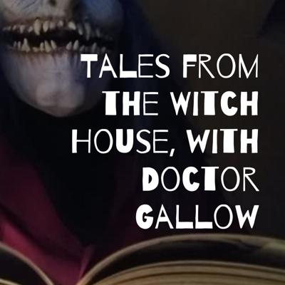 Tales from the Witch House with Doctor Gallow