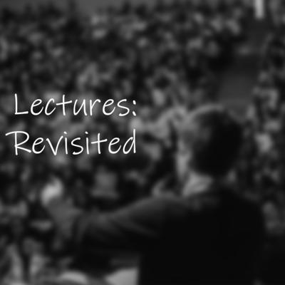 Lectures: Revisited