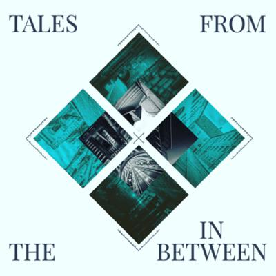 Tales From the In Between