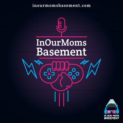 IN OUR MOMS BASEMENT : A Video Game Podcast