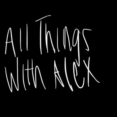 All things with Alex