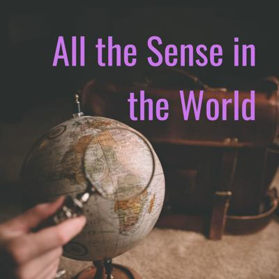 All the Sense in the World