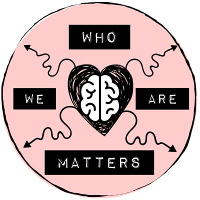 Who We Are Matters
