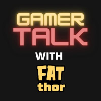Gamer Talk with Fat Thor