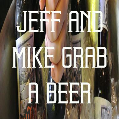 Jeff and Mike Grab A Beer