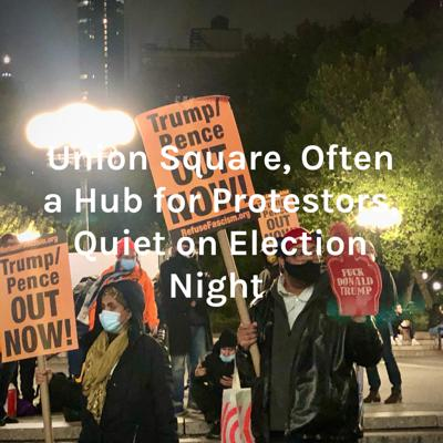 Union Square, Often a Hub for Protestors, Quiet on Election Night