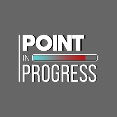 Point in Progress Podcast