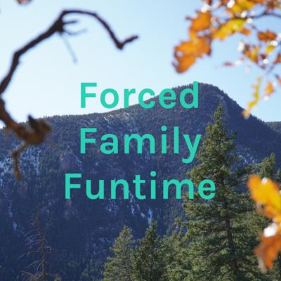 Forced Family Funtime