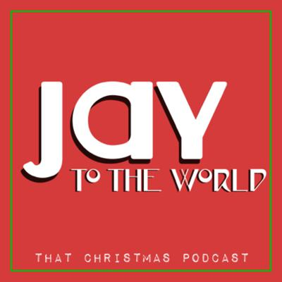Jay to the World - That Christmas Podcast