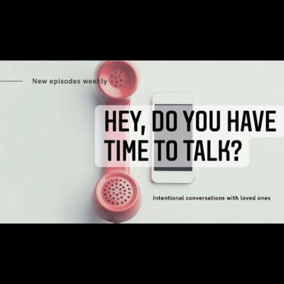 Hey, Do You Have Time To Talk?