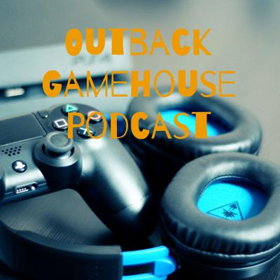 Outback Gamehouse Podcast
