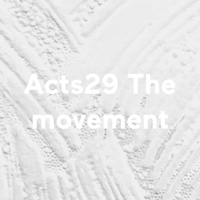 Acts29 The movement