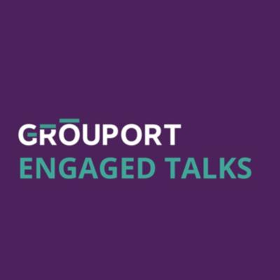 Grouport - Engaged Talks