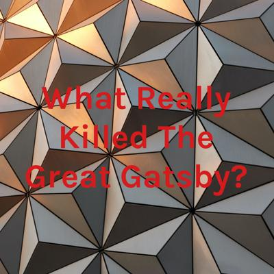 What Really Killed The Great Gatsby?