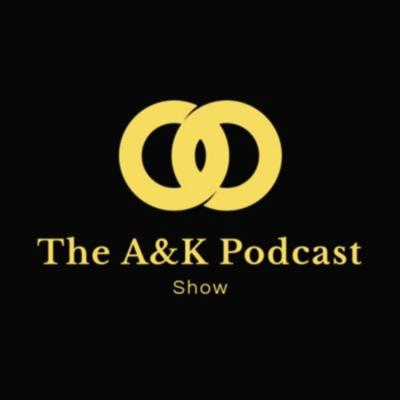 The A&K Podcast