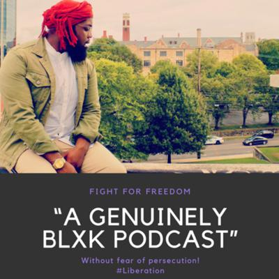 """""""A Genuinely Blxck Podcast"""""""