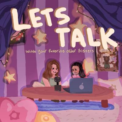 Let's Talk! With Your Favorite Older Sisters