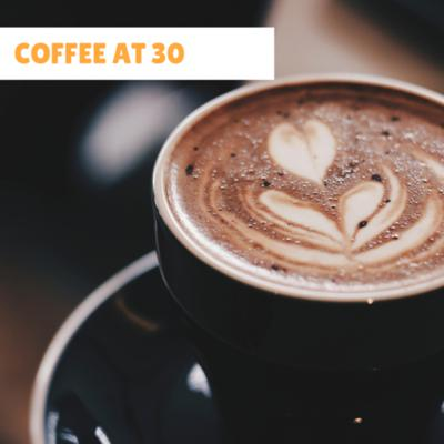 Coffee At 30