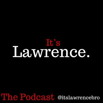 It's Lawrence: The Podcast
