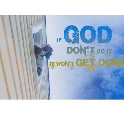 If God Don't Do It, It Won't Get Done.
