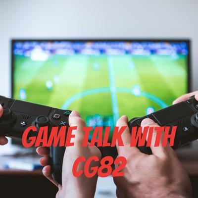 Game Talk With CG82