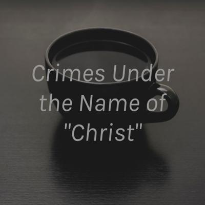 Crimes Under the Name of