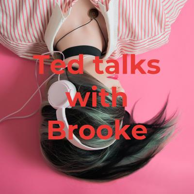 Ted talks with Brooke