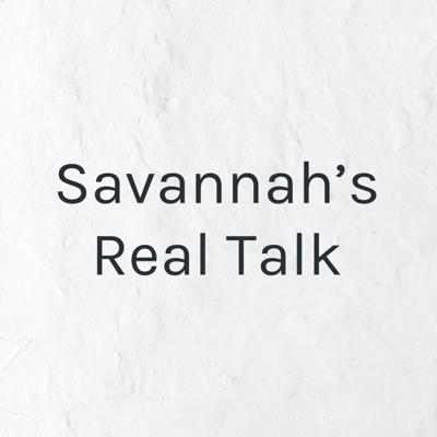 Savannah's Real Talk