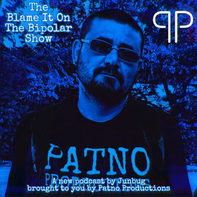 Patno Productions Presents: The Blame It On The Bipolar Show with Junbug Ulibarri