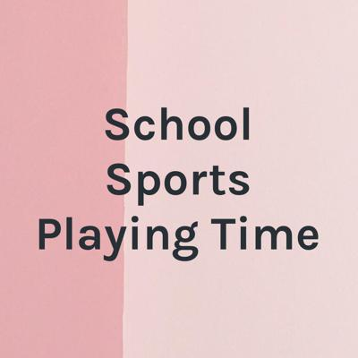 School Sports Playing Time