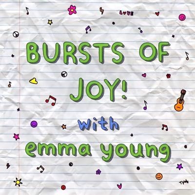 Bursts of Joy! With Emma Young