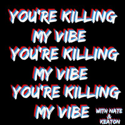You're Killing My Vibe