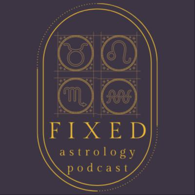 Fixed Astrology Podcast