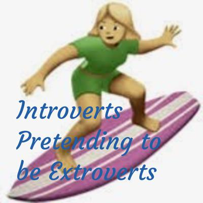 Introverts Pretending to be Extroverts