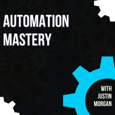 The Automation Mastery Podcast with Justin Morgan